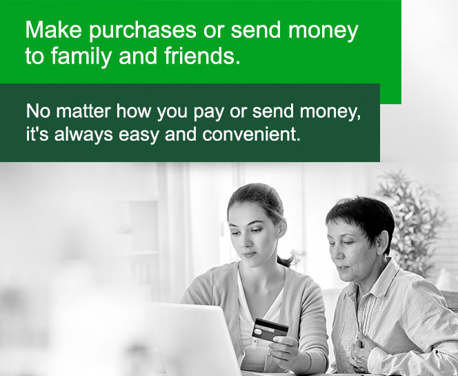 Make Purchases or send money to family and friends. No matter how you pay or send money, it's always easy and convenient.