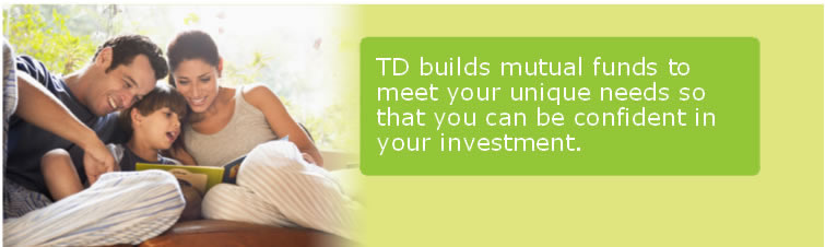 TD builds mutual funds to meet your unique needs so that you can be confident in your investment.