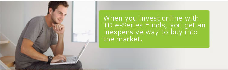 When you invest online with TD e-Series Funds, you get an inexpensive way to buy into the market.