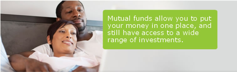 Mutual funds allow you to put your money in one place, and still have access to a wide range of investments.