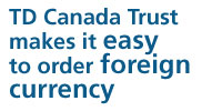 Td Canada Trust makes it easy to order foreign currency